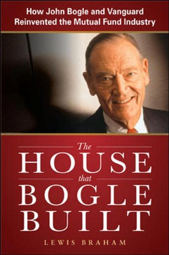 9781259002007: The House that Bogle Built: How John Bogle and Vanguard Reinvented the Mutual Fund Industry