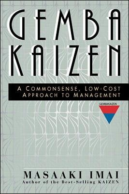 Gemba Kaizen: A Commonsense, Low-Cost Approach to Management: Masaaki Imai