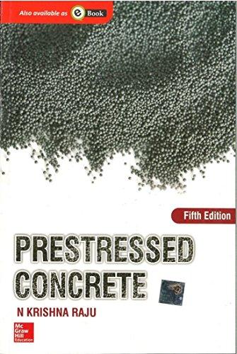 Prestressed Concrete, 5Th Edn: N. Krishna Raju