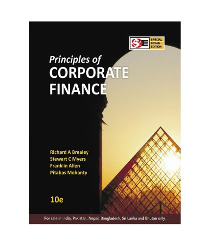 Principles of Corporate Finance - 10th Edition - 2012 - Special Indian Edition (1259004651) by Richard A Brealey; Stewart C Myers; Franklin Allen; Pitabas Mohanty