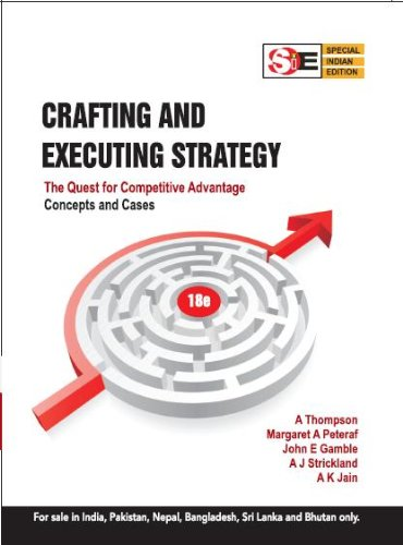 Crafting and Executing Strategy: Concepts and Cases: Arthur A. Thompson,John