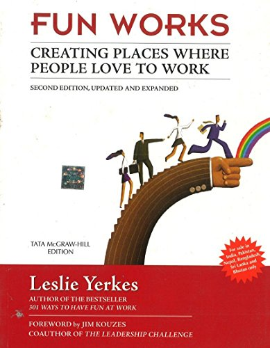 Fun Works: Creating Places Where People Love to Work: Leslie Yerkes