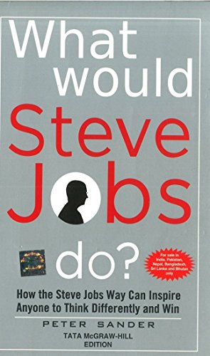 9781259005428: What Would Steve Jobs Do? How the Steve Jobs Way Can Inspire Anyone to Think Differently and Win