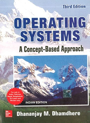 Operating Systems: A Concept-Based Approach, Third Edition: Dhananjay M. Dhamdhere