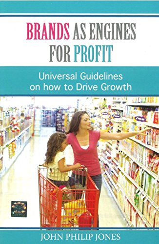 Brands as Engines for Profit: Universal Guidelines on how to Drive Growth: John Philip Jones