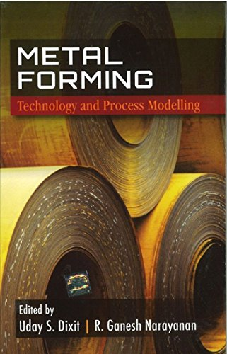 Metal Forming: Technology and Process Modelling: Uday S. Dixit