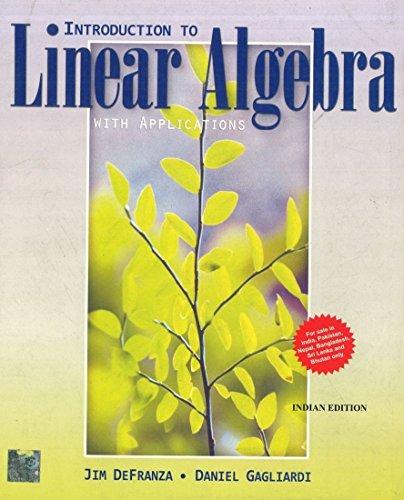 Introduction to Linear Algebra with Applications: Daniel Gagliardi,Jim DeFranza