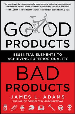 Good Products, Bad Products: Essential Elements to Achieving Superior Quality: James L. Adams