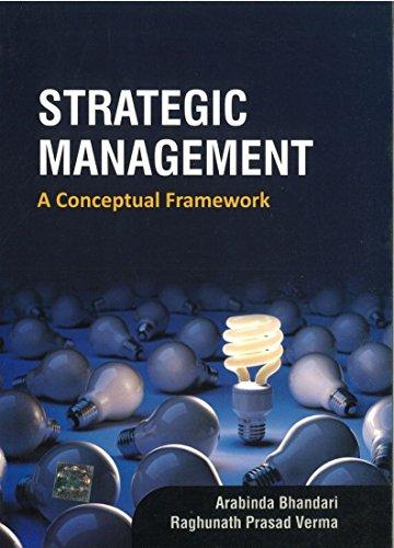 Strategic Management: A Conceptual Framework: Arabinda Bhandari,Raghunath Prasad Verma