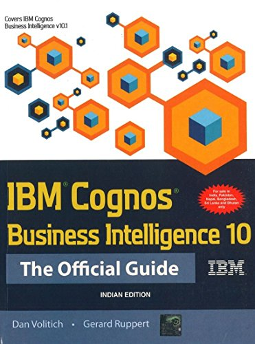 IBM Cognos Business Intelligence 10: The Official Guide: Dan Volitich,Gerard Ruppert