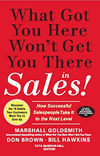 9781259027697: What Got You Here Won't Get You There in Sales: How Successful Salespeople Take it to the Next Level