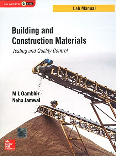 Building and Construction Materials: Testing and Quality Control (Lab Manual): M.L. Gambhir,Neha ...