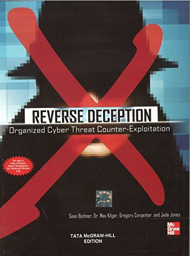 Reverse Deception: Organized Cyber Threat Counter-Exploitation: Dr Max Kilger,Gregory Carpenter,...