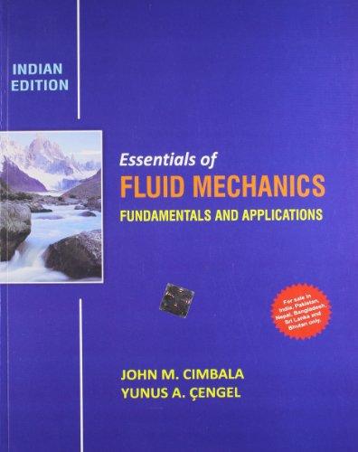 Essentials of Fluid Mechanics: Fundamentals and Applications: John M. Cimbala,Yunus A. Cengel