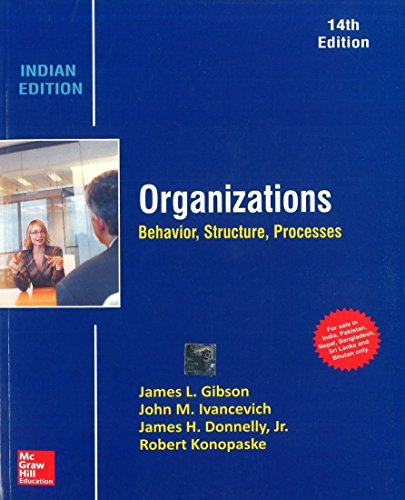 Organizations: Behavior, Structure, Processes (Fourteenth Edition): James L. Gibson,John