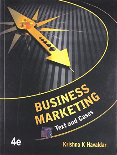 Business Marketing: Text and Cases, Fourth Edition: Krishna K. Havaldar