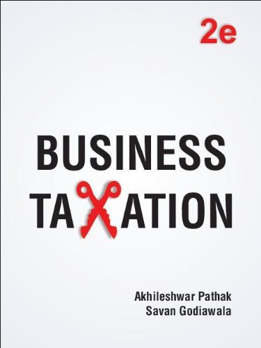 Business Taxation (Second Edition): Savan Godiawala,Akhileshwar Pathak