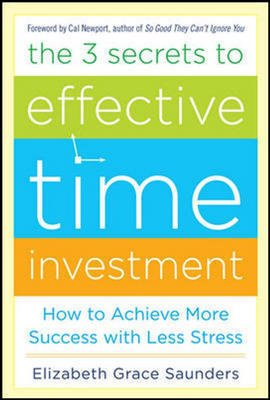 9781259098505: THE 3 SECRETS TO EFFECTIVE TIME INVESTMENT: ACHIEVE MORE SUCCESS WITH LESS STRESS