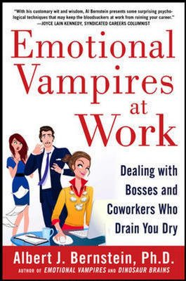 9781259098512: Emotional Vampires at Work: Dealing with Bosses and Coworkers Who Drain You Dry