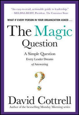 9781259098529: THE MAGIC QUESTION: A SIMPLE QUESTION EVERY LEADER DREAMS OF ANSWERING