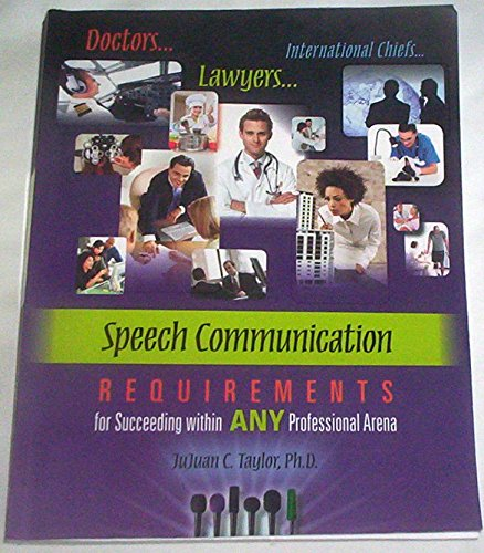 Speech Communication Requirements for Succeeding Within Any Profession By Dr.j. C. Taylor: D. J. C....