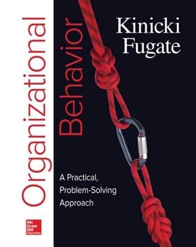 Loose-Leaf for Organizational Behavior: A Practical, Problem-Solving: Kinicki, Angelo, Fugate,