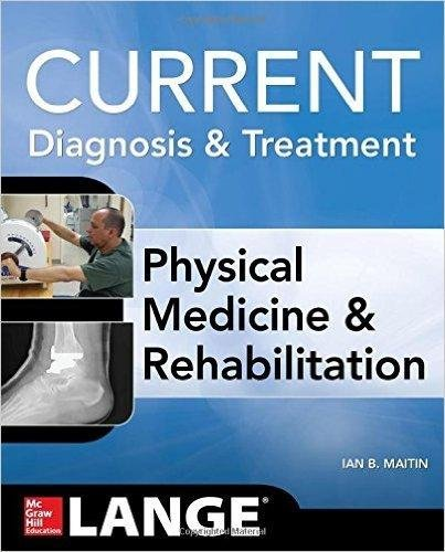 9781259252549: [(Current Diagnosis and Treatment Physical Medicine and Rehabilitation)] [Author: Ian Maitin] published on (March, 2015)