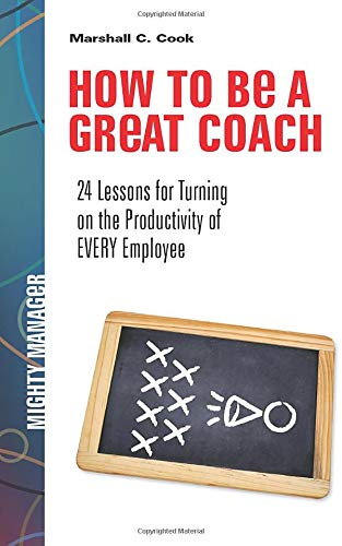 9781259584398: How to Be a Great Coach: 24 Lessons for Turning on the Productivity of Every Employee