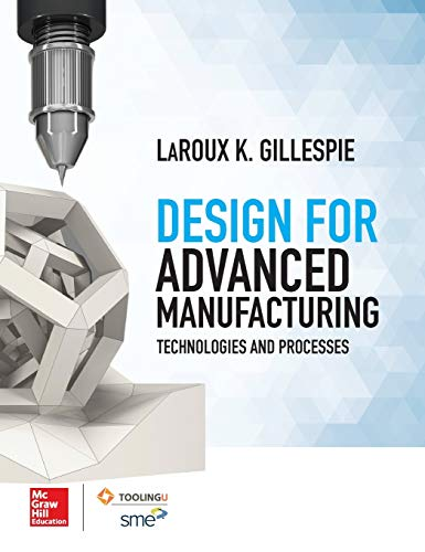 Design for Advanced Manufacturing: Technologies and Processes: Gillespie, LaRoux K.