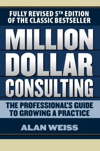 9781259588617: Million Dollar Consulting: The Professional's Guide to Growing a Practice, Fifth Edition