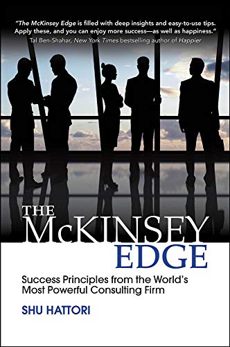The McKinsey Edge: Success Principles from the World's Most Powerful Consulting Firm: Hattori,...
