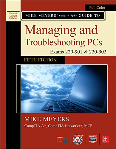 9781259589546: Mike Meyers' CompTIA A+ Guide to Managing and Troubleshooting PCs, Fifth Edition (Exams 220-901 & 220-902)