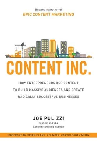 9781259589652: Content Inc.: How Entrepreneurs Use Content to Build Massive Audiences and Create Radically Successful Businesses (Business Books)