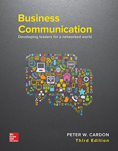 Business Communication: Developing Leaders for a Networked World: Peter Cardon