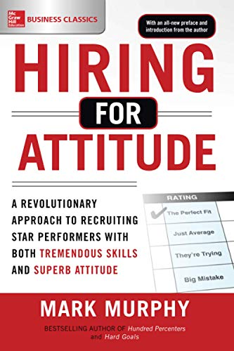 9781259860904: Hiring for Attitude: A Revolutionary Approach to Recruiting and Selecting People with Both Tremendous Skills and Superb Attitude