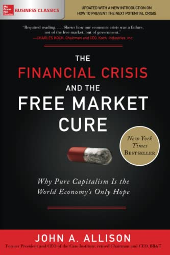 9781260143454: The Financial Crisis and the Free Market Cure: Why Pure Capitalism is the World Economy's Only Hope