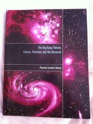 The Big Bang Theory: Forces, Particles and: Pearson Custom Library