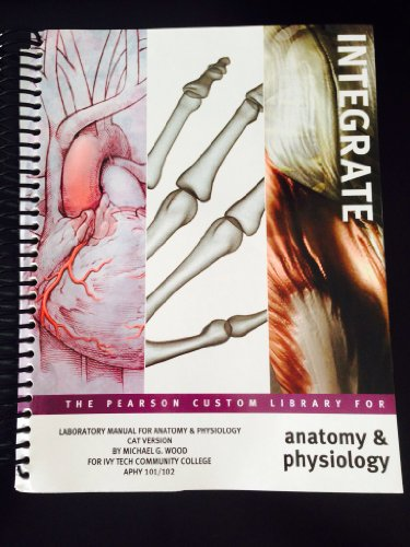 Laboratory Manual for Anatomy & Physiology Cat Version for Ivy Tech Community College APHY 101&...