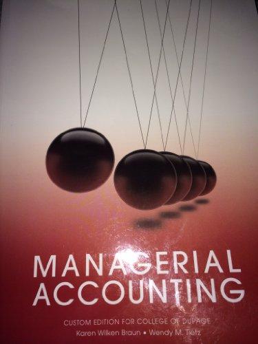 Managerial Accounting; College of DuPage edition: Karen Wilken Braun,
