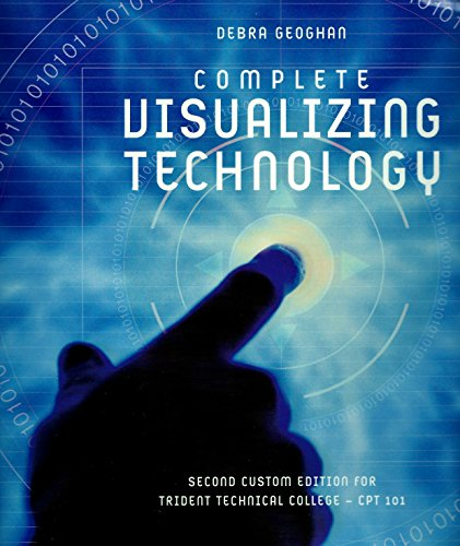 9781269366892: Complete Visualizing Technology Second Custom Edition for Trident Technical College CPT 101 Debra Geoghan