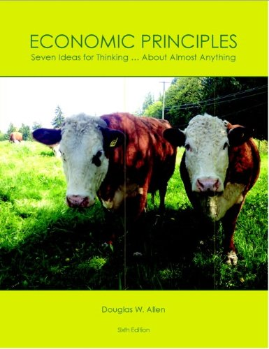 Economic Principles Seven Ideas for Thinking...About Almost Anything: Douglas W. Allen