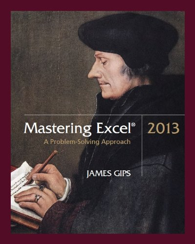 Mastering Excel: A Problem Solving Approach: James Gips
