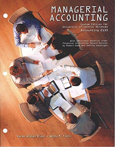 Managerial Accounting Custom Edition for UCO ACCT 2133: Karen Wilken Braun, Wendy M. Tietz