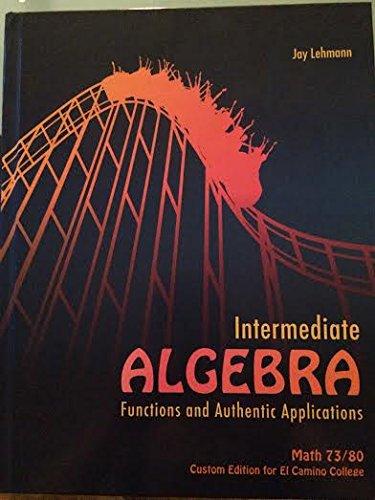 9781269874366: Intermediate Algebra: Functions & Authentic Applications. Math 73/80 (Custom Edition for El Camino College)
