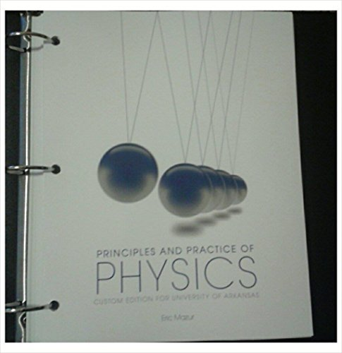 9781269874922: Principles and Practices of Physics: Custom Edition for University of Arkansas
