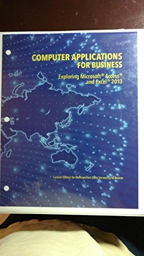 9781269909785: Computer Applications for Business: Exploring Microsoft Access and Excel 2013
