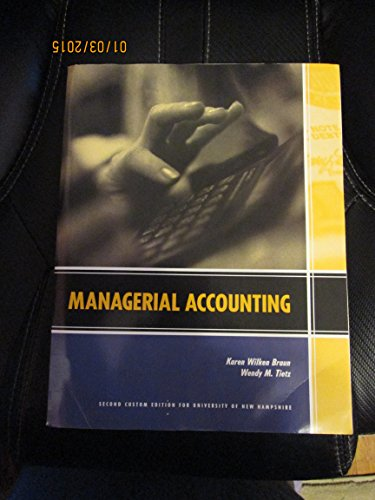 Managerial Accounting Second Custom Edition for University of New Hampshire: Wendy M. Tietz Karen W...
