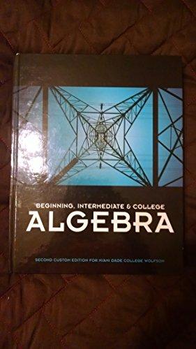 Beginning, Intermediate & College Algebra: Second Custom Edition for Miami Dade College wolfson