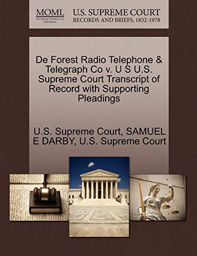 De Forest Radio Telephone Telegraph Co v. U S U.S. Supreme Court Transcript of Record with ...