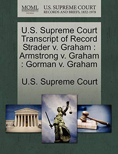 9781270001539: U.S. Supreme Court Transcript of Record Strader v. Graham: Armstrong v. Graham : Gorman v. Graham